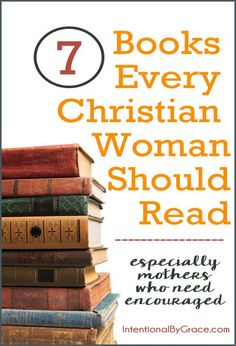 7 Books Every Christian Woman Should Read!