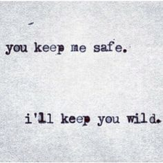 You keep me safe. I'll keep you wild. ~ Relationship quotes