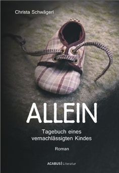 229 Seiten 1,99€ Allein. Tagebuch eines vernachlässigten Kindes von Christa Schwägerl, http://www.amazon.de/dp/B007TU17C4/ref=cm_sw_r_pi_dp_xmxUub16DV8WS