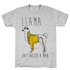 Llama Just Killed A Man Parody - Llama...just killed a man. Rock out with this rad, llama parody of Mr. Mercury in all his rock and roll coolness with this funny, bohemian rhapsody, llama shirt parody!