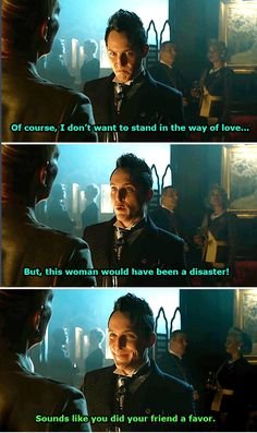 """""""Of course, I don't want to stand in the way of love... But, this woman would have been a disaster!"""" - Oswald and Katherine #Gotham"""