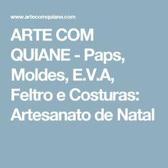 ARTE COM QUIANE -  Paps, Moldes, E.V.A, Feltro e Costuras: Artesanato de Natal