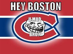 Ha ha ha ......Hey Boston .......(from Go Habs Go)