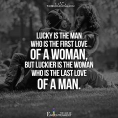 Lucky is the man who is the first love of a woman,but luckier is the woman who is the last love of a man. Men Quotes, Words Quotes, Life Quotes, Sayings, First Love Quotes, Love Matters, Short Words, Lucky Man, Romantic Quotes