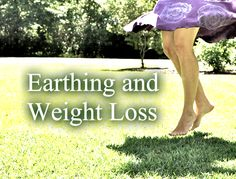 Earthing and Weight Loss -- reach your effortless equilibrium