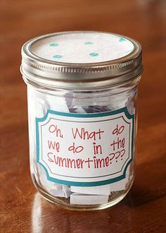 Summer Activity Jar -   Have the kids write down what they would like to do over the summer & put them in the jar.  Each night have kids take turns pulling an idea out of the jar for the next day. AWESOME IDEA!!!  My kids are going to LOVE this!!!