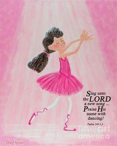 Praise Him with Dancing | Artist:  Cheryl Hymes, © | FineArtAmerica.com | Bible verse art, kids art, ballerina girl painting, ballerina art, ballerina girl, scripture art
