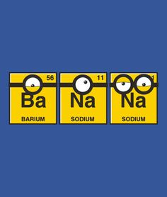 """""""BaNaNa"""" blue t-shirt. Fans of the Minions will love this clever shirt with a riff on the periodic table. Soft graphic tees available in kid and adult sizes. Chemistry Humor, Math Humor, Teacher Humor, Biology Humor, Grammar Humor, Chemistry Posters, Chemistry Art, Chemistry Gifts, Puns Jokes"""