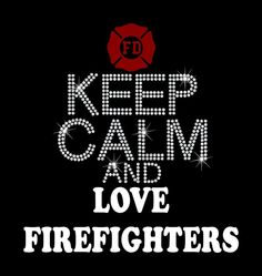 Keep Calm and Love Firefighters