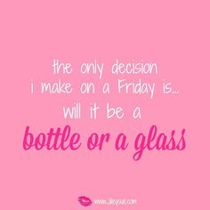 Bottle or a glass tonight sisters???