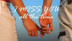 I miss you all the time!