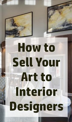 How To Sell Your Art To Interior Designers Business Of Art Expert Barney  Davey Maintains That There Are Four Times As Many Interior Designers As Art  ...