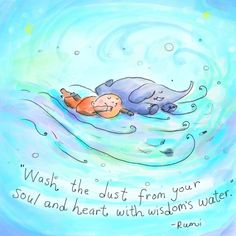 Wash the dust from your soul and heart, with wisdom's water. - Rumi ~ Buddha Doodles