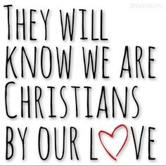 They will know we are christians by our love.