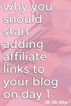 Why you should start adding affiliate links to your blog on day 1 | Oh, She Blogs!