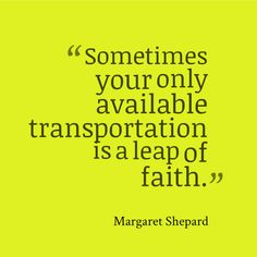 """Feeling stuck? Take a leap: stray from your typical writing routine, try a new tactic, or take a risk. """"Sometimes your only available transportation is a leap of faith."""" - Margaret Shepard #writing #inspiration #quotes"""