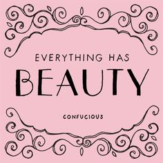 Everything has Beauty!