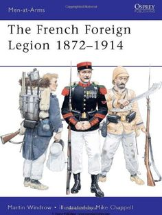 French Foreign Legion 18721914 (Men-at-Arms): Amazon.co.uk: Martin Windrow, Mike Chappell: 9781849083263: Books