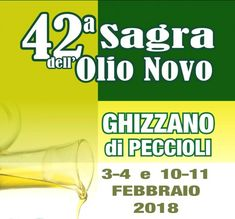 2018 - Sagra dell'Olio Novo- New Oil Fair, Feb. 3-4 and Feb. 10-11, in Ghizzano di Peccioli (Pisa); food booths feature local oil, bruschetta, and other local specialties; Feb. 3 and Feb. 10, food booths open at 7:30 p.m. and live music at 9:30 p.m.; Feb. 4 and Feb. 11, photo exhibit open at 10 a.m.; guided tour to Ghizzano factory with sapling of local wines and oils; 9:30 p.m. live music and dancing.