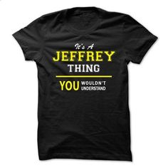 Its A JEFFREY thing, you wouldnt understand !! - #diy tee #sweater hoodie. ORDER HERE => https://www.sunfrog.com/Names/Its-A-JEFFREY-thing-you-wouldnt-understand--kcu9.html?68278
