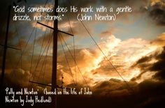 """""""God sometimes does His work with a gentle drizzle, not storms."""" NEWTON AND POLLY by Jody Hedlund (Graphic by Susan Snodgrass) #AmazingGrace #JohnNewton"""