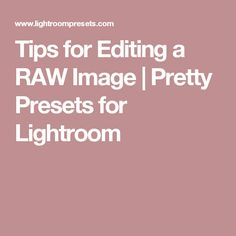 Tips for Editing a RAW Image | Pretty Presets for Lightroom