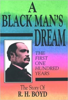 A Black Man's Dream: The First 100 Years: Richard Henry Boyd and the National Baptist Publishing Board