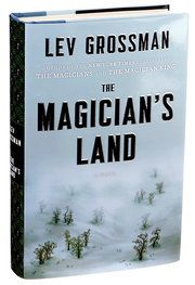 'Magician's Land' Ends Lev Grossman's Trilogy - NYTimes.com