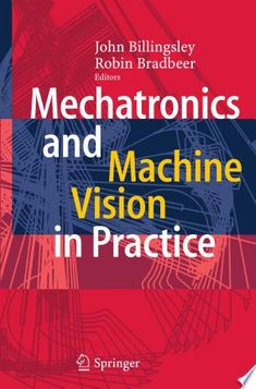 Read Online Mechatronics and Machine Vision in Practice PDF John Billingsley, Machine Vision, Mechanical Engineering, Data Science, Reading Online, Conference, Robin, This Book, Pdf