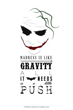 The Dark Knight. The Joker quote: Madness is like gravity, all it needs is a little push Joker Heath, Le Joker Batman, Joker Y Harley Quinn, Der Joker, Joker Art, Heath Ledger Joker Quotes, Heath Ledger Joker Wallpaper, Batman Art, Joker Comic