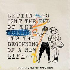 Letting go isn't the end of the world; it's the beginning of a new life. Live life happy quotes, positive sayings, quotable posters and prints, picture quote, and happiness quotations. Mottos To Live By, Quotes To Live By, Life Quotes, More Than Words, Some Words, Meaningful Quotes, Inspirational Quotes, Favorite Quotes, Best Quotes