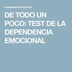 DE TODO UN POCO: TEST DE LA DEPENDENCIA EMOCIONAL