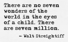 No seven wonders of the world in the eyes of a child.  There are seven million.
