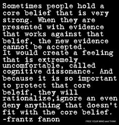 That's why I believe it is so important to really reflect on one's actions and beliefs, learn to embrace change, and reevaluate one's actions/thoughts/words based on new information. Best explanation on cognitive dissonance Pseudo Science, Core Beliefs, Anti Religion, It Goes On, Atheism, Denial, Wise Words, Wise Sayings, Awakening