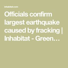 Officials confirm largest earthquake caused by fracking | Inhabitat - Green…