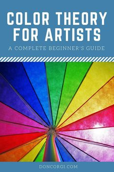 Color Theory For Artists, a Complete Beginner's Guide - Master the balance in your paintings with color, starting today!