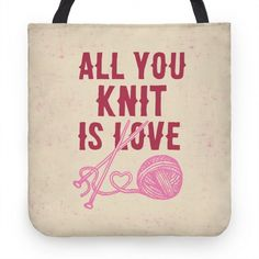 All you need is love? Or all you knit is love. If you love knitting and it helps relax you and chill you out? Then all you knit is love is probably the perfect design for you.