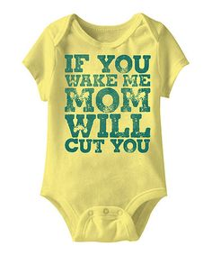 Look what I found on #zulily! Banana 'If You Wake Me Mom Will Cut You' Bodysuit - Infant #zulilyfinds