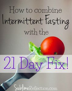 How to combine intermittent fasting with the 21 Day Fix!