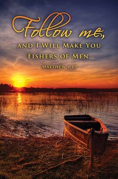 Matthew 4:19.  Follow HIM and HE will make you fishers of men