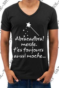 """Tshirt """"Abracadabra! merde. T'es toujoujours aussi moche."""" Humour. : Tshirts, polos par gazol-tee-shirt"""