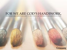 Ephesians 2:10: For we are God's handiwork, created in Christ Jesus to do good works, which God prepared in advance for us to do.