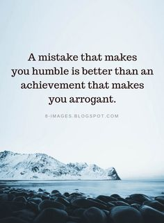 Quotes A mistake that makes you humble is better than an achievement that makes you arrogant. Quotable Quotes, Wisdom Quotes, Quotes To Live By, Me Quotes, Motivational Quotes, Inspirational Quotes, Tupac Quotes, Mistake Quotes, Quotes About Mistakes