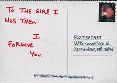 """To the girl I was then: I forgive you."" #PostSecret"
