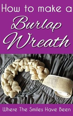 How to Make a Burlap Wreath. A complete, easy-to-follow tutorial! Make one in under 30 minutes! #wreath #burlap