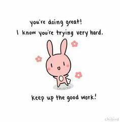 "chibird: ""Just a very motivational bunny to cheer you on through the week! We can do it guys- we can make it through. Cute Messages, Positive Messages, Positive Quotes, Positive Vibes, Quotes Pink, Cheer Up Quotes, Memes Lindos, Cute Inspirational Quotes, Cute Motivational Quotes"