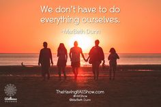 """""""We don't have to do everything ourselves."""" -MarBeth Dunn Proud Member of The Wellness Universe #WUVIP"""