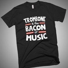 Trombone is The Bacon of Music Funny T-Shirt by SmashingTShirts