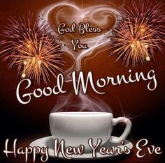 Happy New Year Quotes :Good Morning, Happy New Year's Eve. I pray that you have a safe and blessed day! New Years Eve Images, New Years Eve Quotes, New Years Eve 2018, Happy New Years Eve, Happy New Year Images, Happy New Year Quotes, Happy New Year 2018, Quotes About New Year, New Year Wishes