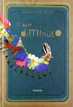El baile diminuto. María José Ferrada. Editorial Kalandraka, 2012